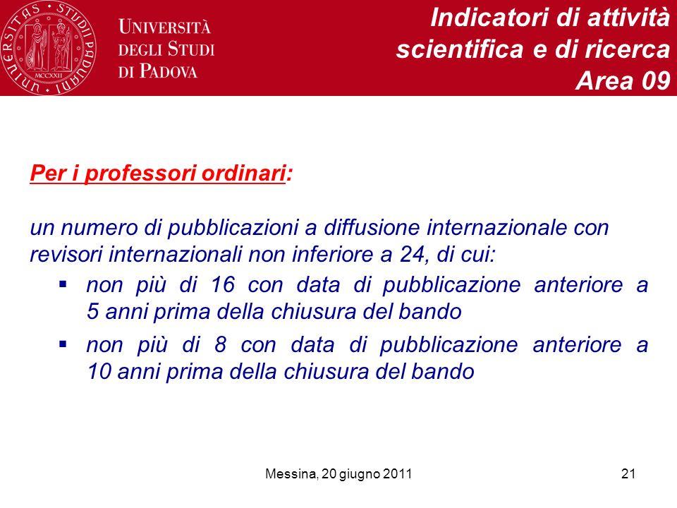 Messina, 20 giugno 201121 Indicatori di attività scientifica e di ricerca Area 09 Per i professori ordinari: un numero di pubblicazioni a diffusione i