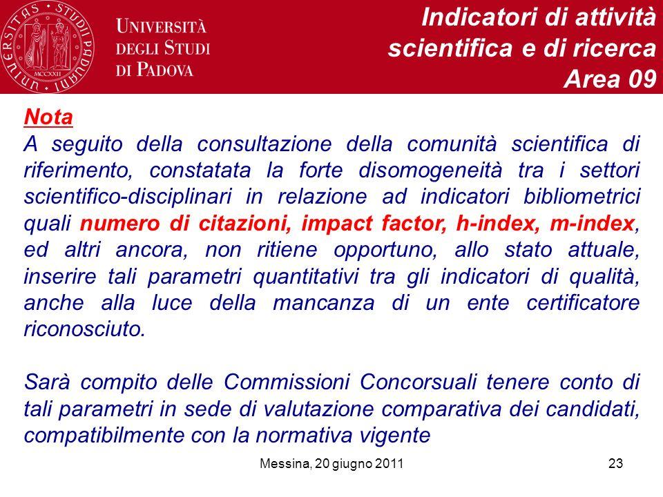 Messina, 20 giugno 201123 Indicatori di attività scientifica e di ricerca Area 09 Nota A seguito della consultazione della comunità scientifica di rif