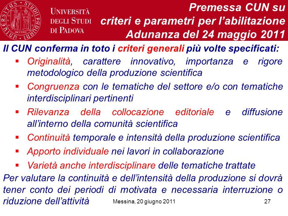 Messina, 20 giugno 201127 Premessa CUN su criteri e parametri per labilitazione Adunanza del 24 maggio 2011 Il CUN conferma in toto i criteri generali