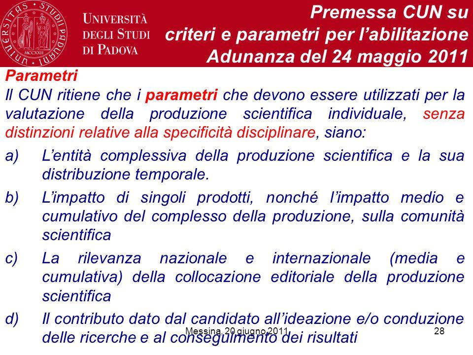 Messina, 20 giugno 201128 Premessa CUN su criteri e parametri per labilitazione Adunanza del 24 maggio 2011 Parametri Il CUN ritiene che i parametri c