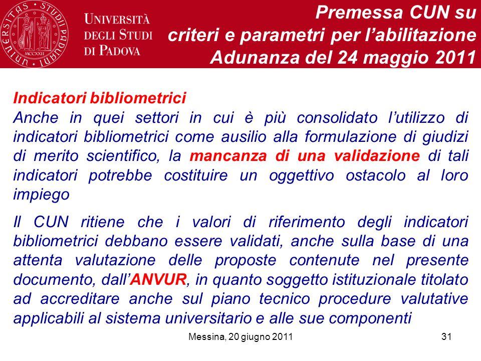 Messina, 20 giugno 201131 Premessa CUN su criteri e parametri per labilitazione Adunanza del 24 maggio 2011 Indicatori bibliometrici Anche in quei set
