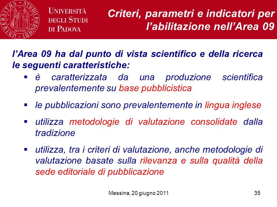Messina, 20 giugno 201135 Criteri, parametri e indicatori per labilitazione nellArea 09 lArea 09 ha dal punto di vista scientifico e della ricerca le