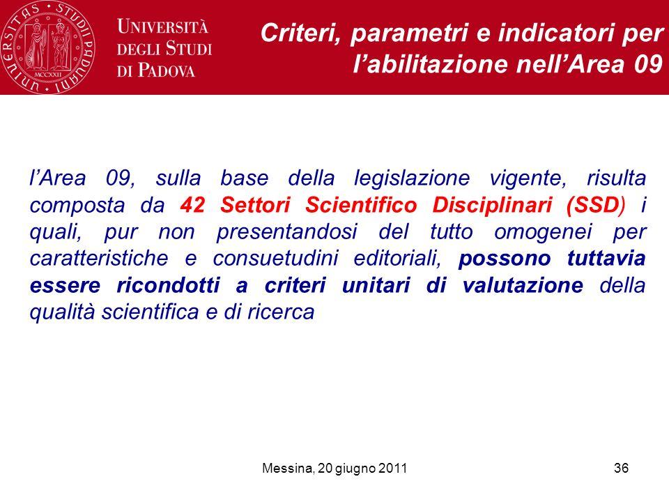 Messina, 20 giugno 201136 Criteri, parametri e indicatori per labilitazione nellArea 09 lArea 09, sulla base della legislazione vigente, risulta compo