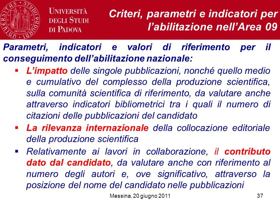Messina, 20 giugno 201137 Criteri, parametri e indicatori per labilitazione nellArea 09 Parametri, indicatori e valori di riferimento per il conseguim