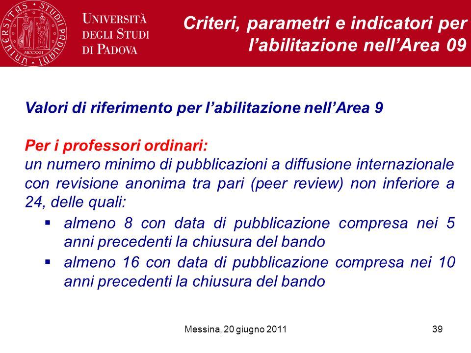 Messina, 20 giugno 201139 Criteri, parametri e indicatori per labilitazione nellArea 09 Valori di riferimento per labilitazione nellArea 9 Per i profe