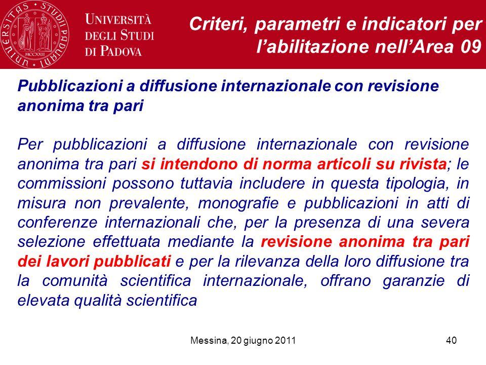 Messina, 20 giugno 201140 Criteri, parametri e indicatori per labilitazione nellArea 09 Pubblicazioni a diffusione internazionale con revisione anonim