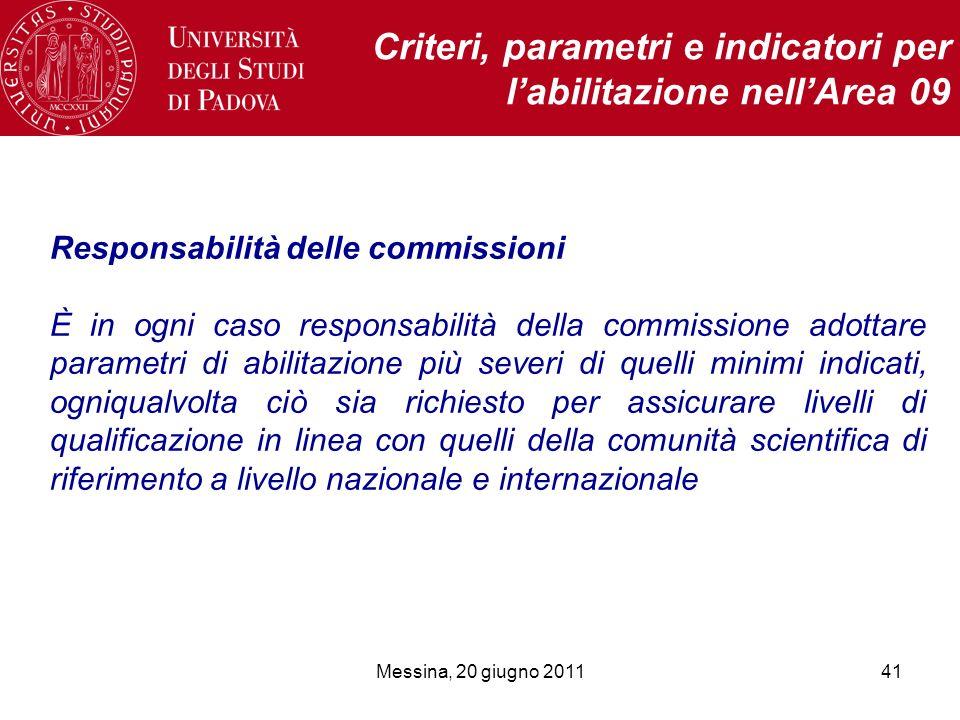 Messina, 20 giugno 201141 Criteri, parametri e indicatori per labilitazione nellArea 09 Responsabilità delle commissioni È in ogni caso responsabilità