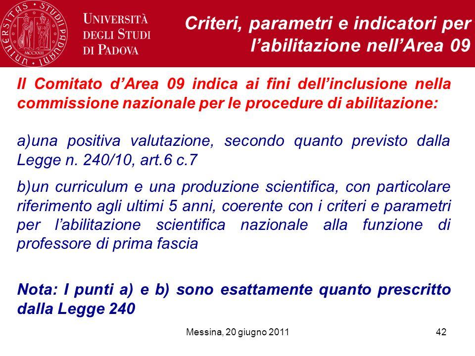 Messina, 20 giugno 201142 Criteri, parametri e indicatori per labilitazione nellArea 09 Il Comitato dArea 09 indica ai fini dellinclusione nella commi