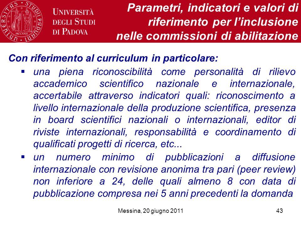 Messina, 20 giugno 201143 Parametri, indicatori e valori di riferimento per linclusione nelle commissioni di abilitazione Con riferimento al curriculu