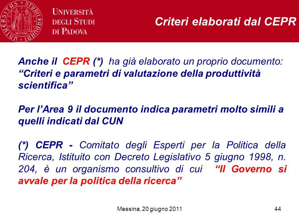 Messina, 20 giugno 201144 Criteri elaborati dal CEPR Anche il CEPR (*) ha già elaborato un proprio documento: Criteri e parametri di valutazione della