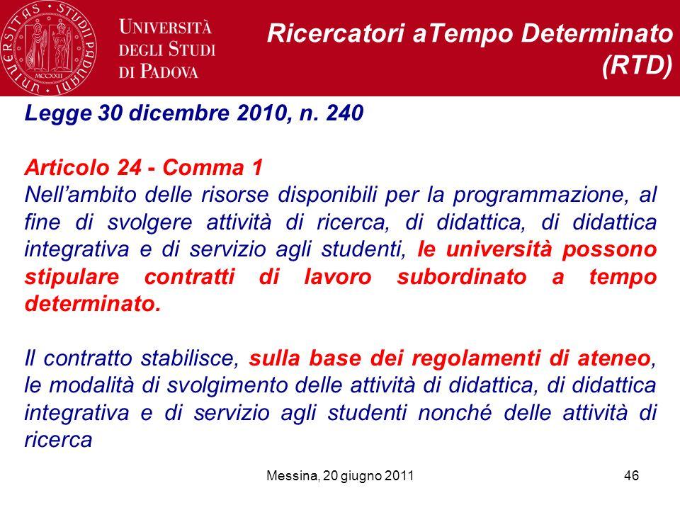 Messina, 20 giugno 201146 Ricercatori aTempo Determinato (RTD) Legge 30 dicembre 2010, n. 240 Articolo 24 - Comma 1 Nellambito delle risorse disponibi