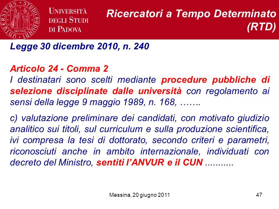 Messina, 20 giugno 201147 Ricercatori a Tempo Determinato (RTD) Legge 30 dicembre 2010, n. 240 Articolo 24 - Comma 2 I destinatari sono scelti mediant