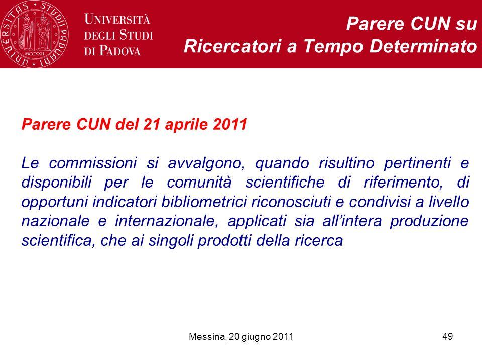 Messina, 20 giugno 201149 Parere CUN su Ricercatori a Tempo Determinato Parere CUN del 21 aprile 2011 Le commissioni si avvalgono, quando risultino pe