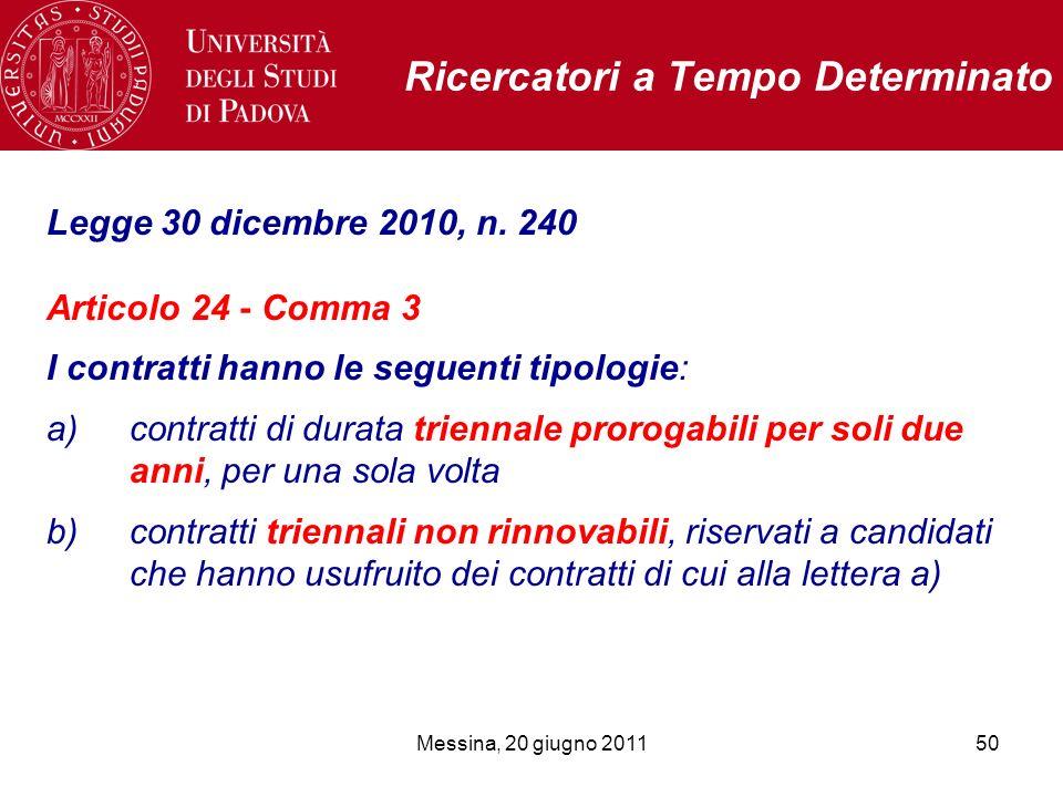 Messina, 20 giugno 201150 Ricercatori a Tempo Determinato Legge 30 dicembre 2010, n. 240 Articolo 24 - Comma 3 I contratti hanno le seguenti tipologie