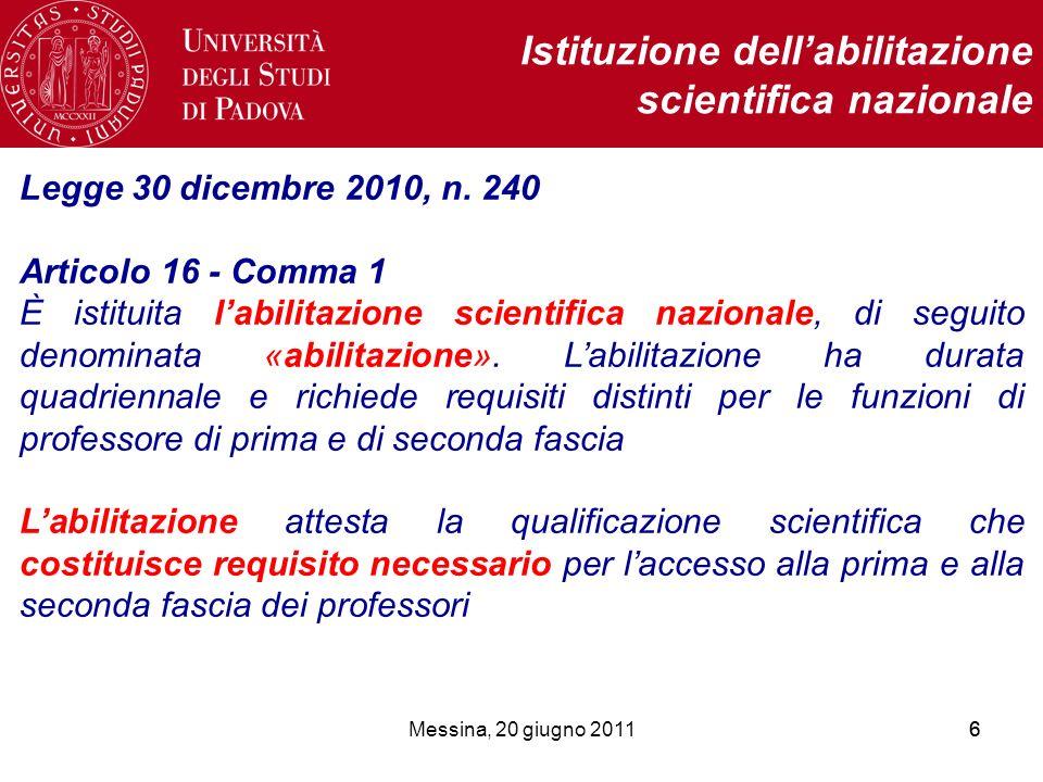 Messina, 20 giugno 201166 Istituzione dellabilitazione scientifica nazionale Legge 30 dicembre 2010, n. 240 Articolo 16 - Comma 1 È istituita labilita