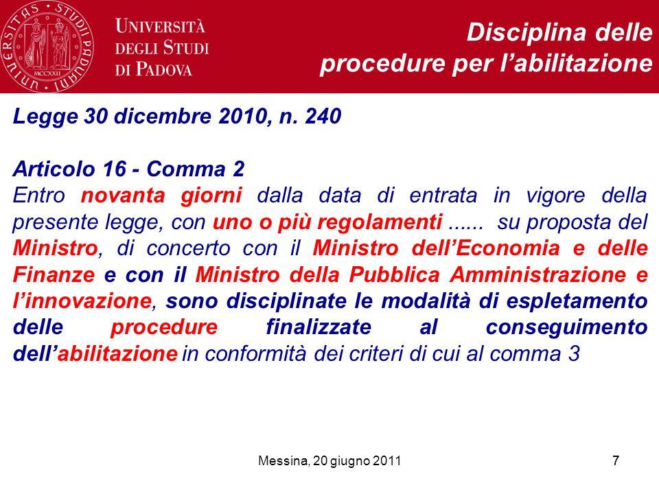 Messina, 20 giugno 201177 Disciplina delle procedure per labilitazione Legge 30 dicembre 2010, n. 240 Articolo 16 - Comma 2 Entro novanta giorni dalla