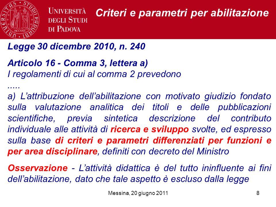 8 Legge 30 dicembre 2010, n. 240 Articolo 16 - Comma 3, lettera a) I regolamenti di cui al comma 2 prevedono..... a) Lattribuzione dellabilitazione co