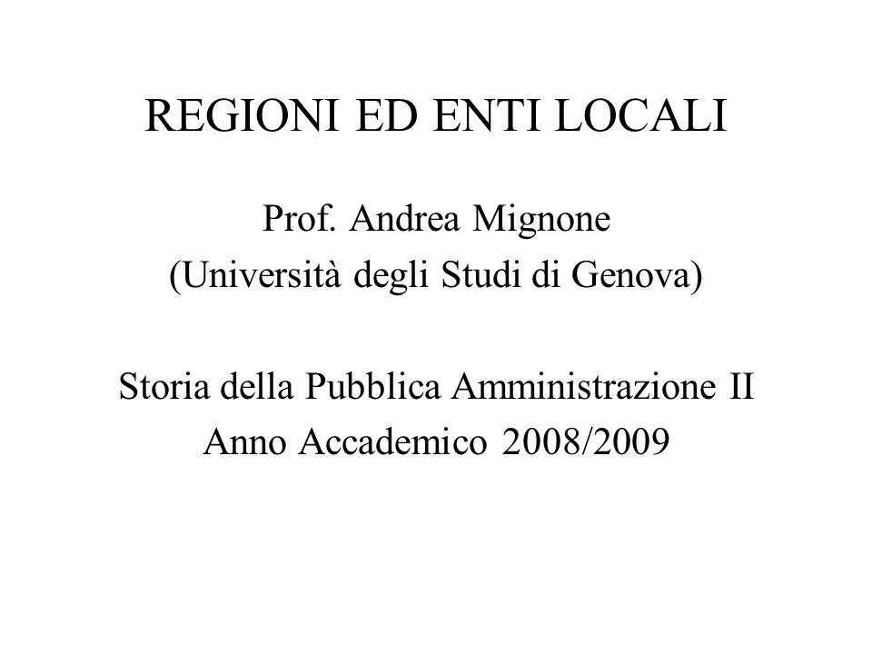 REGIONI ED ENTI LOCALI Prof. Andrea Mignone (Università degli Studi di Genova) Storia della Pubblica Amministrazione II Anno Accademico 2008/2009