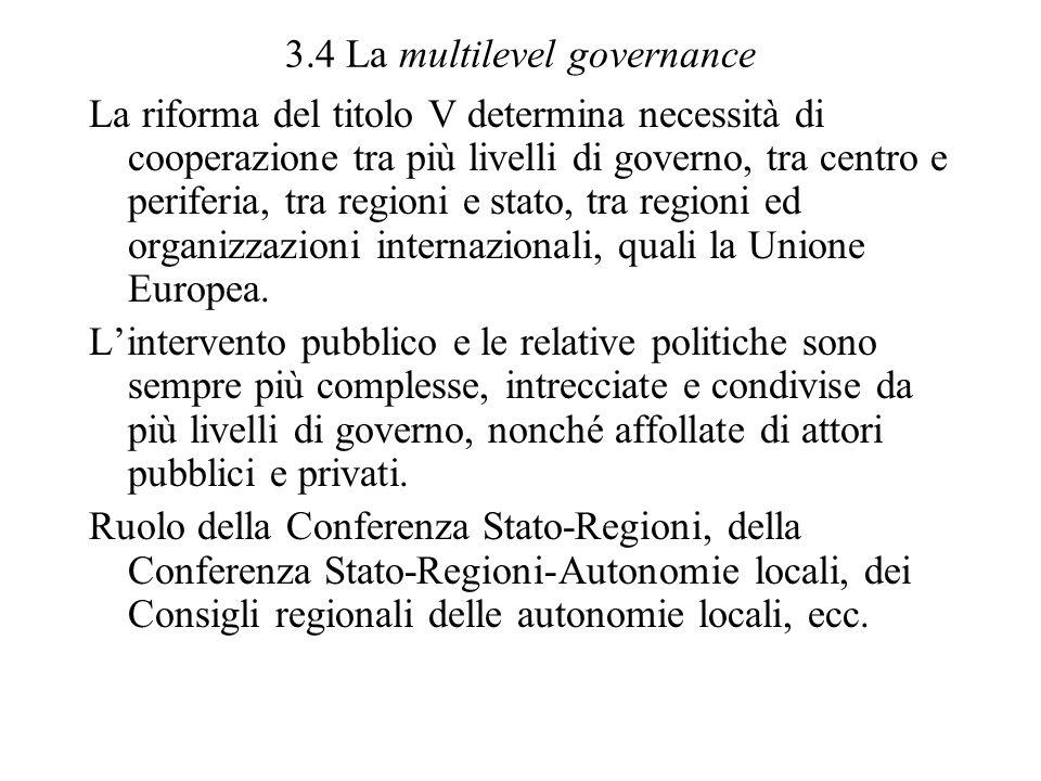 3.4 La multilevel governance La riforma del titolo V determina necessità di cooperazione tra più livelli di governo, tra centro e periferia, tra regio