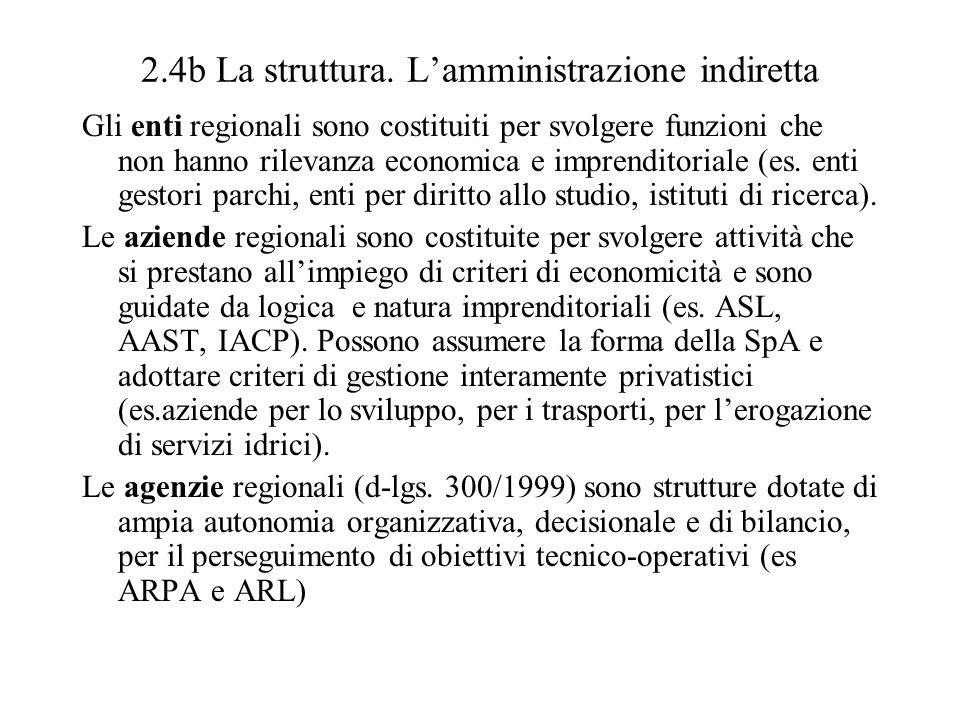 2.4b La struttura. Lamministrazione indiretta Gli enti regionali sono costituiti per svolgere funzioni che non hanno rilevanza economica e imprenditor