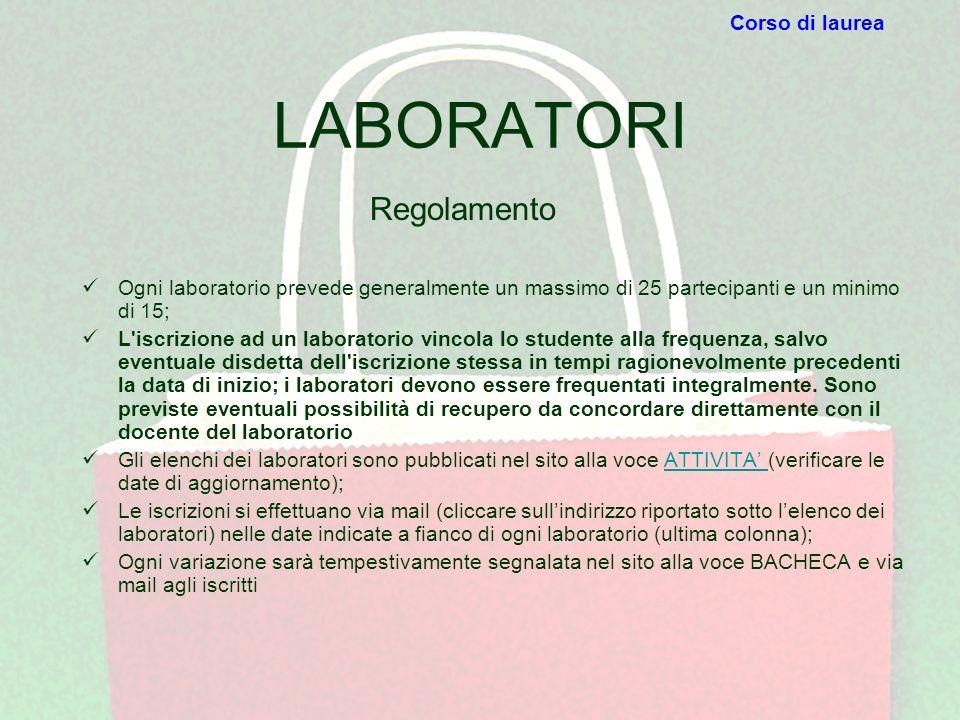 LABORATORI Ogni laboratorio prevede generalmente un massimo di 25 partecipanti e un minimo di 15; L'iscrizione ad un laboratorio vincola lo studente a