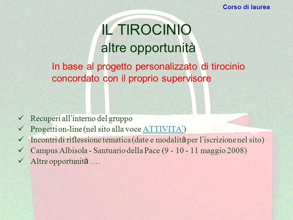 IL TIROCINIO altre opportunità Recuperi all interno del gruppo Progetti on-line (nel sito alla voce ATTIVITA )ATTIVITA Incontri di riflessione tematic