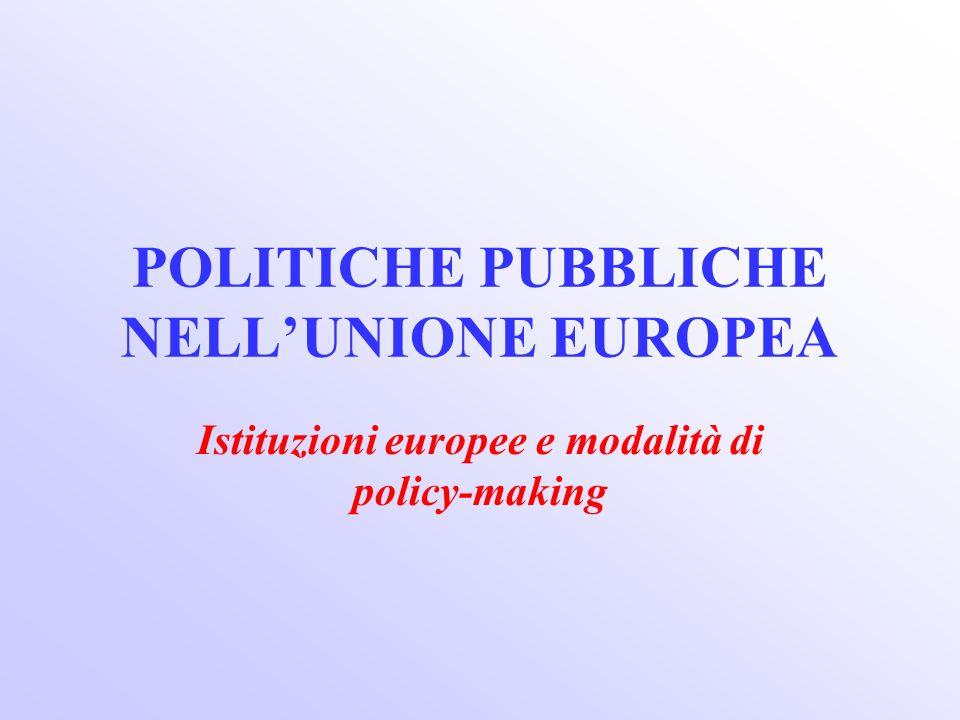POLITICHE PUBBLICHE NELLUNIONE EUROPEA Istituzioni europee e modalità di policy-making