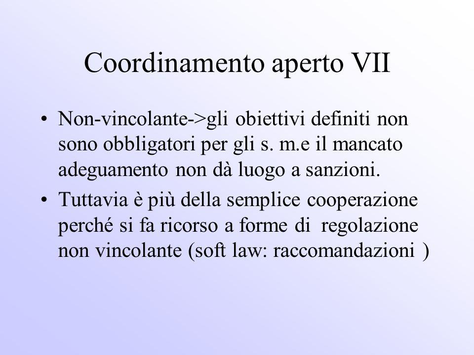 Coordinamento aperto VII Non-vincolante->gli obiettivi definiti non sono obbligatori per gli s. m.e il mancato adeguamento non dà luogo a sanzioni. Tu