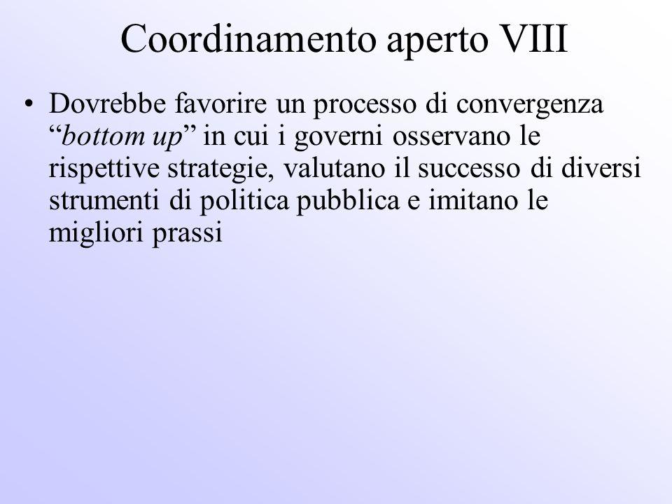 Coordinamento aperto VIII Dovrebbe favorire un processo di convergenzabottom up in cui i governi osservano le rispettive strategie, valutano il succes