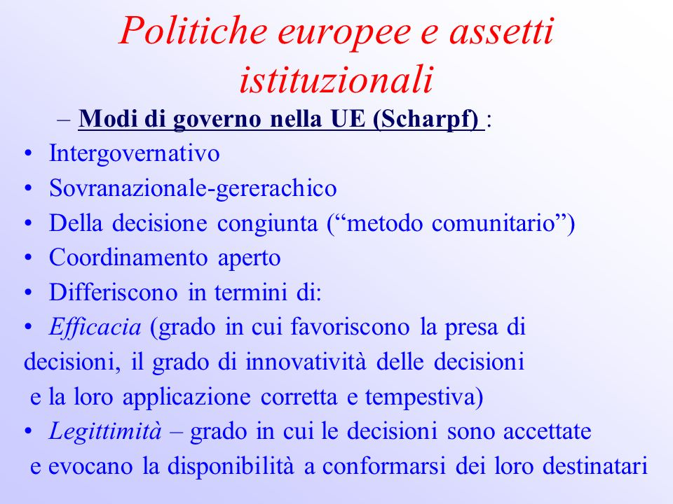 Politiche europee e assetti istituzionali –Modi di governo nella UE (Scharpf) : Intergovernativo Sovranazionale-gererachico Della decisione congiunta