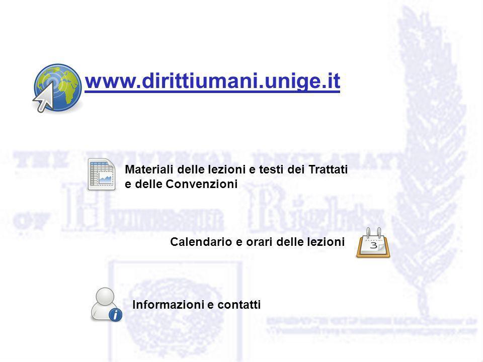 www.dirittiumani.unige.it Materiali delle lezioni e testi dei Trattati e delle Convenzioni Calendario e orari delle lezioni Informazioni e contatti