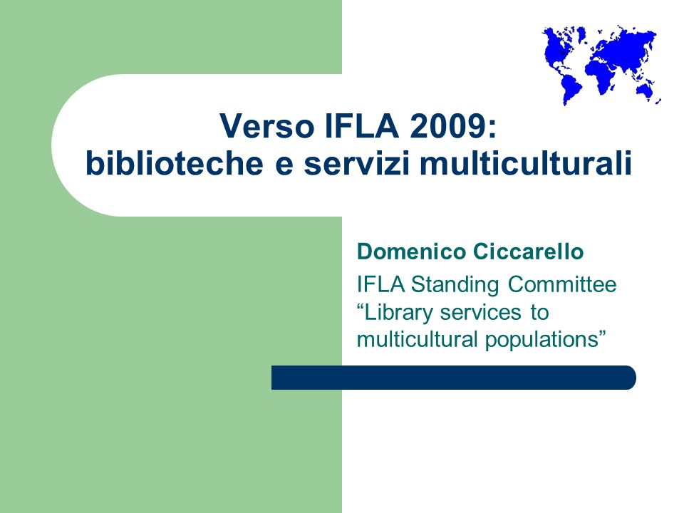 Il LXXV congresso mondiale IFLA: Milano 2009 World Library and Information Congress: 75th IFLA General Conference and Council World Library and Information Congress: 75th IFLA General Conference and Council Milan, Italy, 23-27 August 2009 Libraries create futures: building on cultural heritage