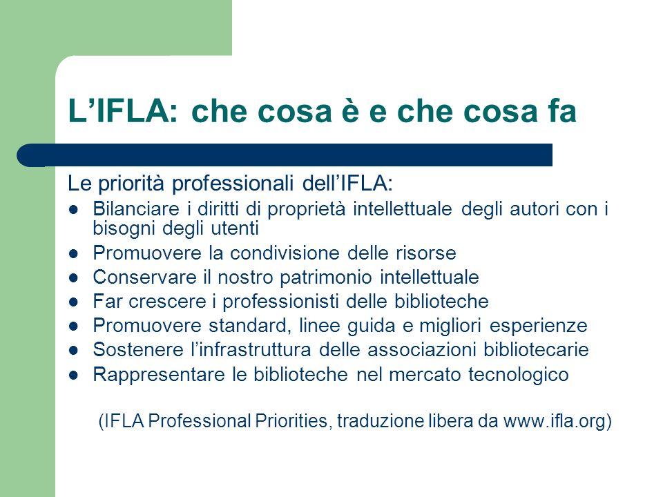 LIFLA: che cosa è e che cosa fa Le priorità professionali dellIFLA: Bilanciare i diritti di proprietà intellettuale degli autori con i bisogni degli u