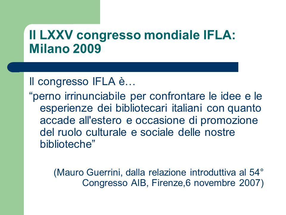 Il LXXV congresso mondiale IFLA: Milano 2009 Il congresso IFLA è… perno irrinunciabile per confrontare le idee e le esperienze dei bibliotecari italia