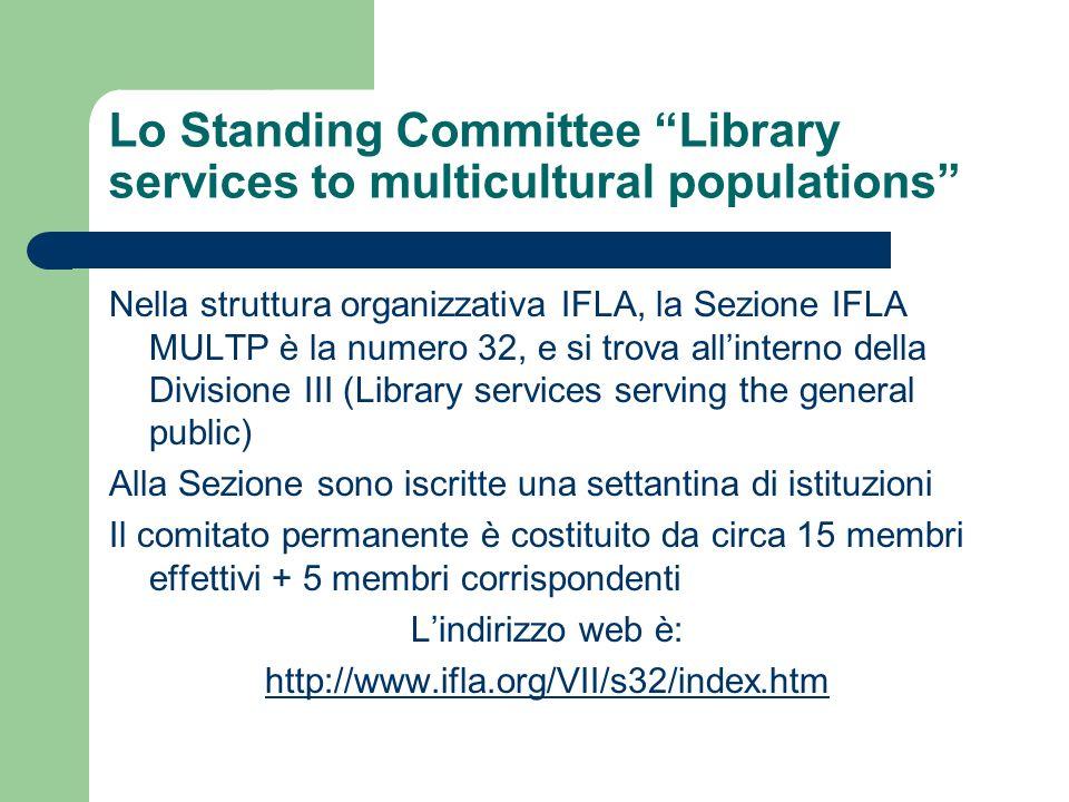 Lo Standing Committee Library services to multicultural populations Nella struttura organizzativa IFLA, la Sezione IFLA MULTP è la numero 32, e si tro