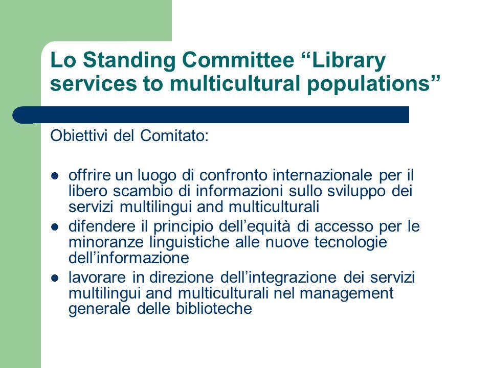 Lo Standing Committee Library services to multicultural populations Obiettivi del Comitato: offrire un luogo di confronto internazionale per il libero