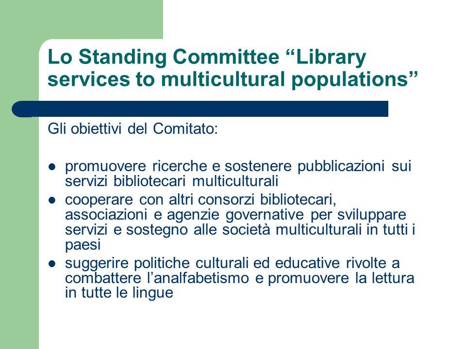 Lo Standing Committee Library services to multicultural populations Gli obiettivi del Comitato: promuovere ricerche e sostenere pubblicazioni sui serv
