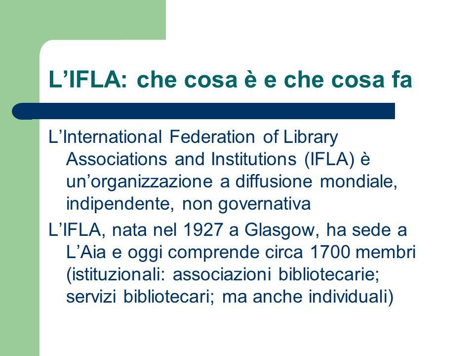 LIFLA: che cosa è e che cosa fa LInternational Federation of Library Associations and Institutions (IFLA) è unorganizzazione a diffusione mondiale, in