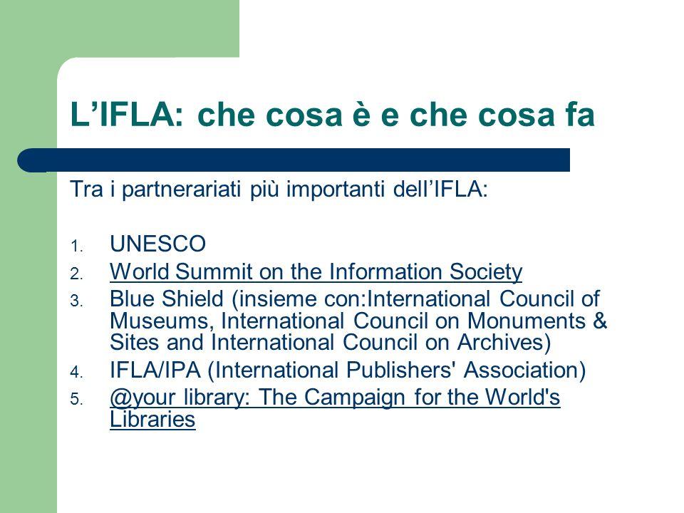 LIFLA: che cosa è e che cosa fa Tra i partnerariati più importanti delIIFLA: 1. UNESCO 2. World Summit on the Information Society World Summit on the