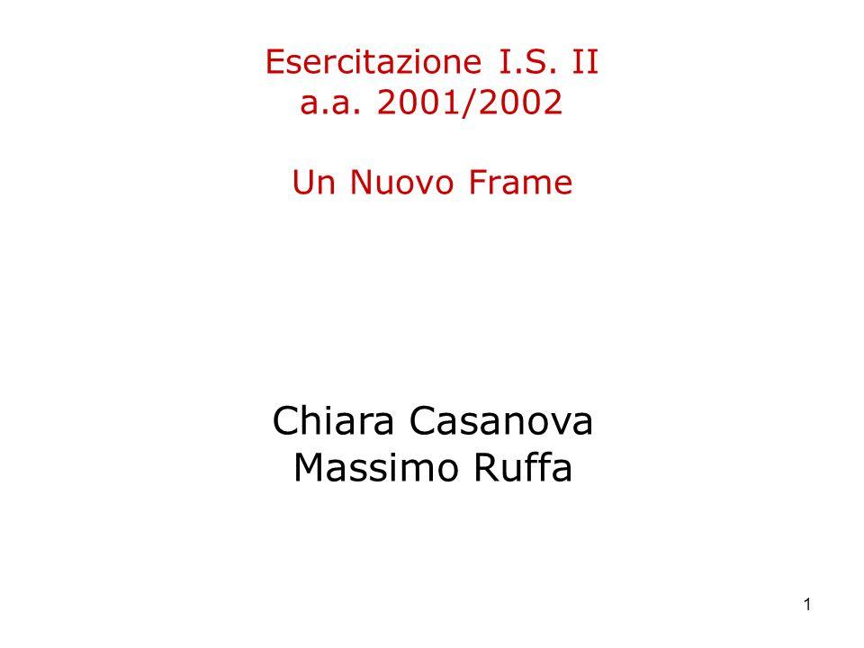 1 Esercitazione I.S. II a.a. 2001/2002 Un Nuovo Frame Chiara Casanova Massimo Ruffa