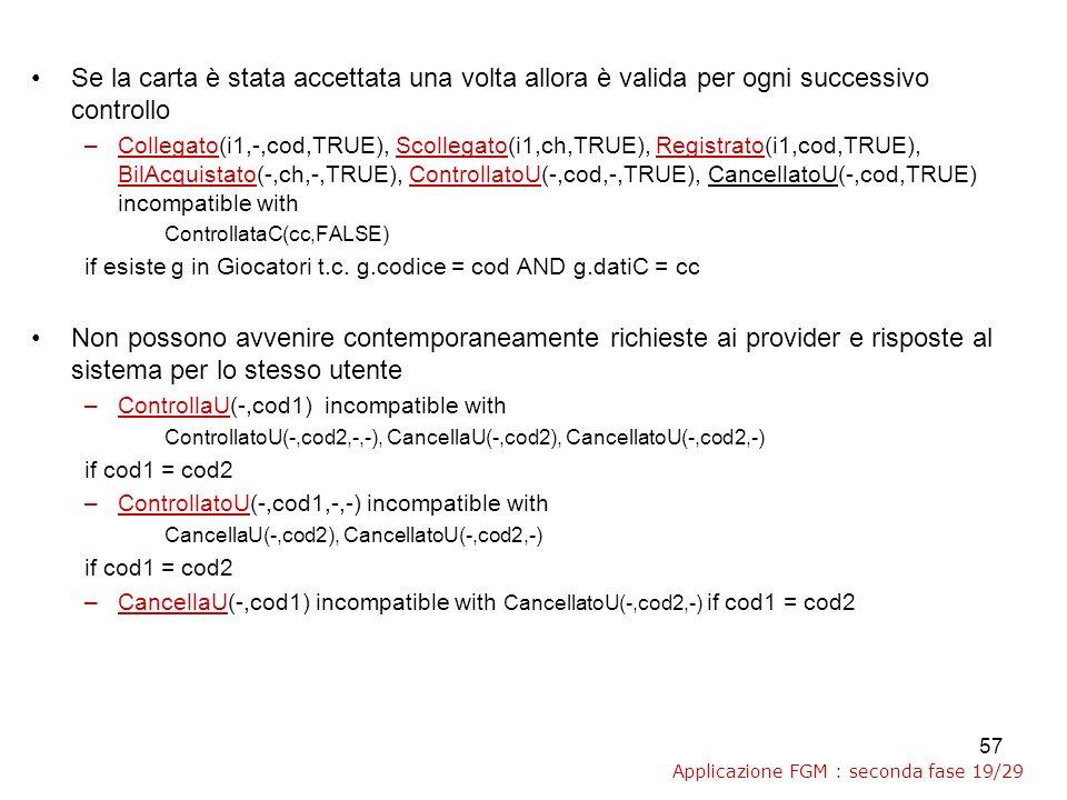 57 Se la carta è stata accettata una volta allora è valida per ogni successivo controllo –Collegato(i1,-,cod,TRUE), Scollegato(i1,ch,TRUE), Registrato(i1,cod,TRUE), BilAcquistato(-,ch,-,TRUE), ControllatoU(-,cod,-,TRUE), CancellatoU(-,cod,TRUE) incompatible with ControllataC(cc,FALSE) if esiste g in Giocatori t.c.