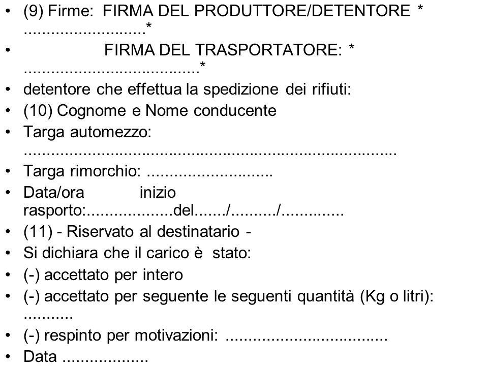 (9) Firme: FIRMA DEL PRODUTTORE/DETENTORE *...........................* FIRMA DEL TRASPORTATORE: *.......................................* detentore c