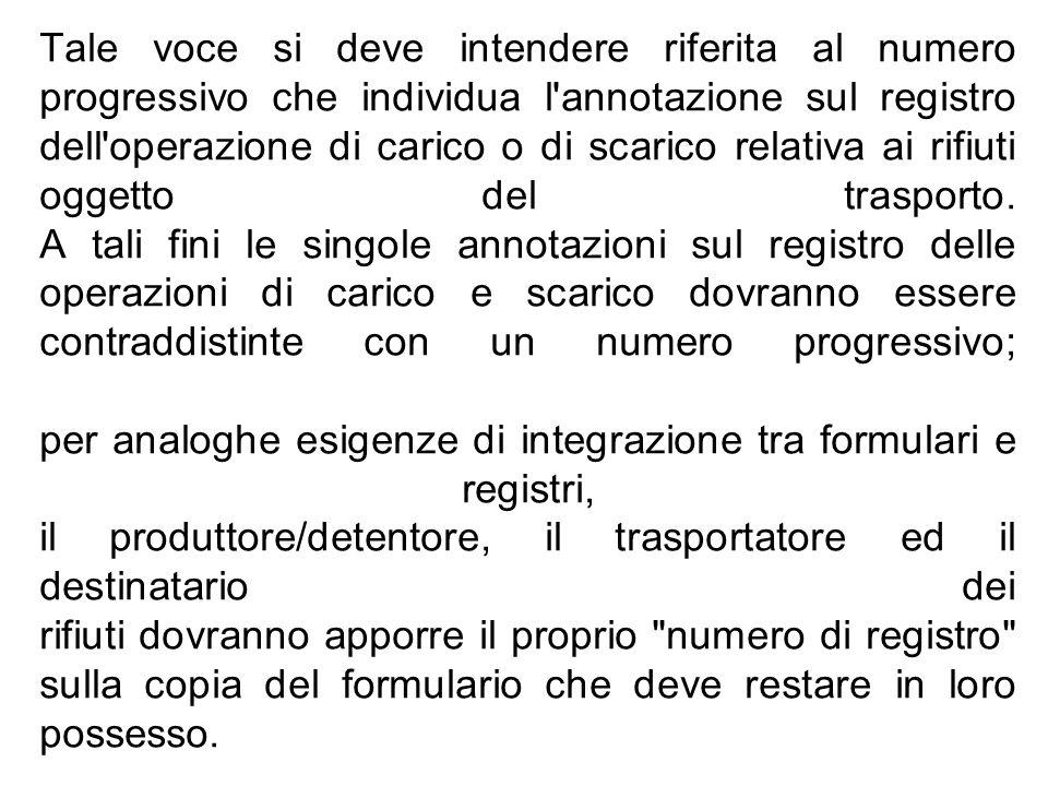 Tale voce si deve intendere riferita al numero progressivo che individua l'annotazione sul registro dell'operazione di carico o di scarico relativa ai