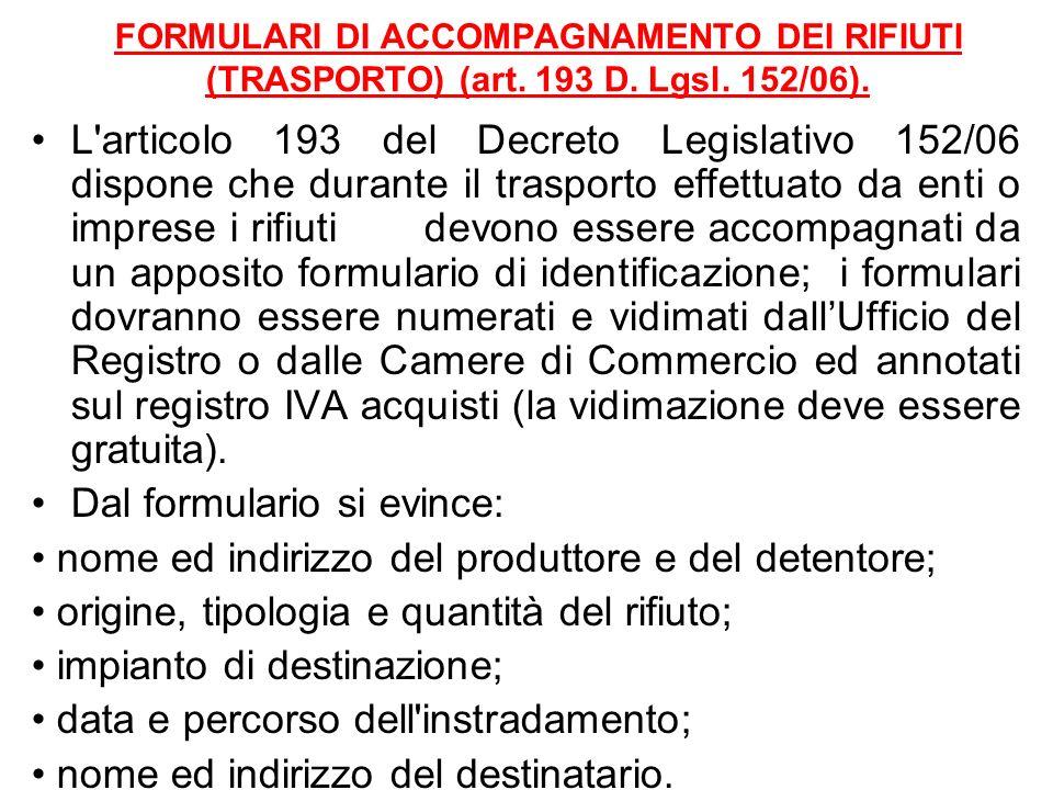 FORMULARI DI ACCOMPAGNAMENTO DEI RIFIUTI (TRASPORTO) (art. 193 D. Lgsl. 152/06). L'articolo 193 del Decreto Legislativo 152/06 dispone che durante il