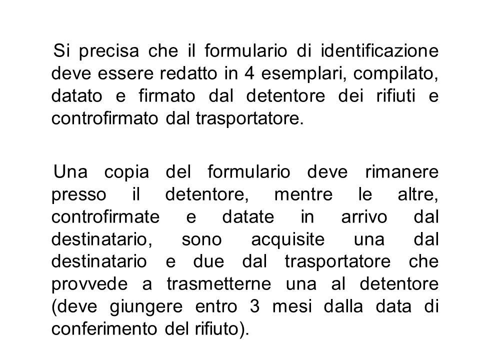 Si precisa che il formulario di identificazione deve essere redatto in 4 esemplari, compilato, datato e firmato dal detentore dei rifiuti e controfirm