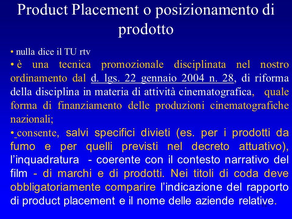12 Product Placement o posizionamento di prodotto nulla dice il TU rtv è una tecnica promozionale disciplinata nel nostro ordinamento dal d. lgs. 22 g