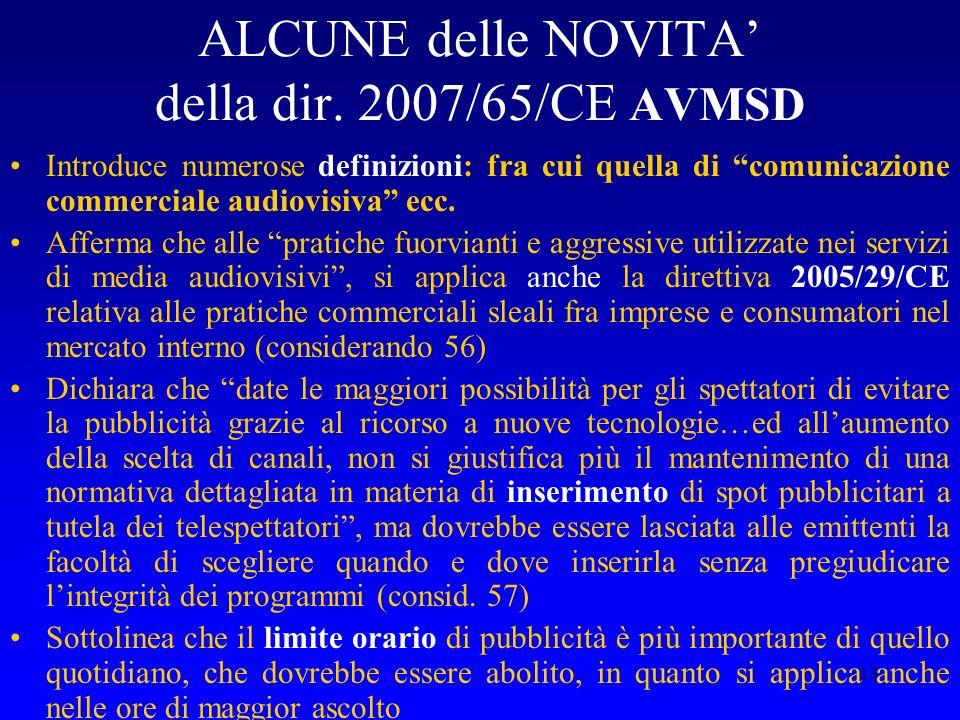13 ALCUNE delle NOVITA della dir. 2007/65/CE AVMSD Introduce numerose definizioni: fra cui quella di comunicazione commerciale audiovisiva ecc. Afferm