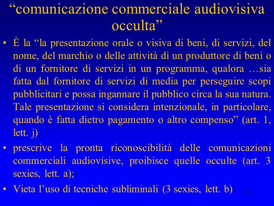 15 comunicazione commerciale audiovisiva occulta È la la presentazione orale o visiva di beni, di servizi, del nome, del marchio o delle attività di u