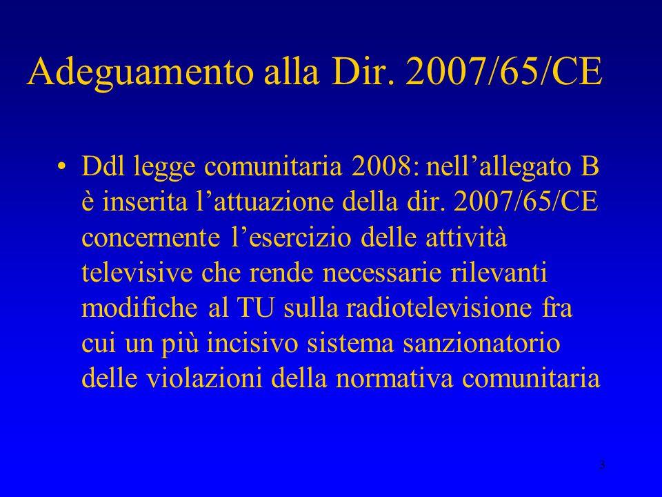 3 Adeguamento alla Dir. 2007/65/CE Ddl legge comunitaria 2008: nellallegato B è inserita lattuazione della dir. 2007/65/CE concernente lesercizio dell