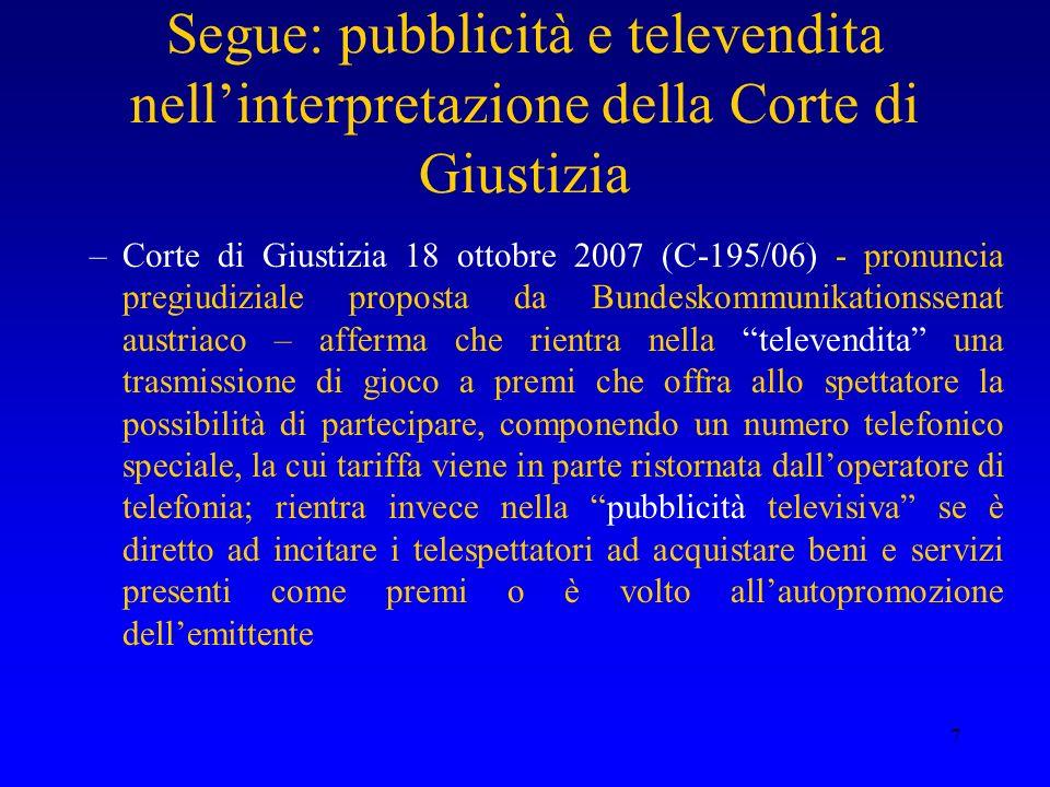 7 Segue: pubblicità e televendita nellinterpretazione della Corte di Giustizia –Corte di Giustizia 18 ottobre 2007 (C-195/06) - pronuncia pregiudizial